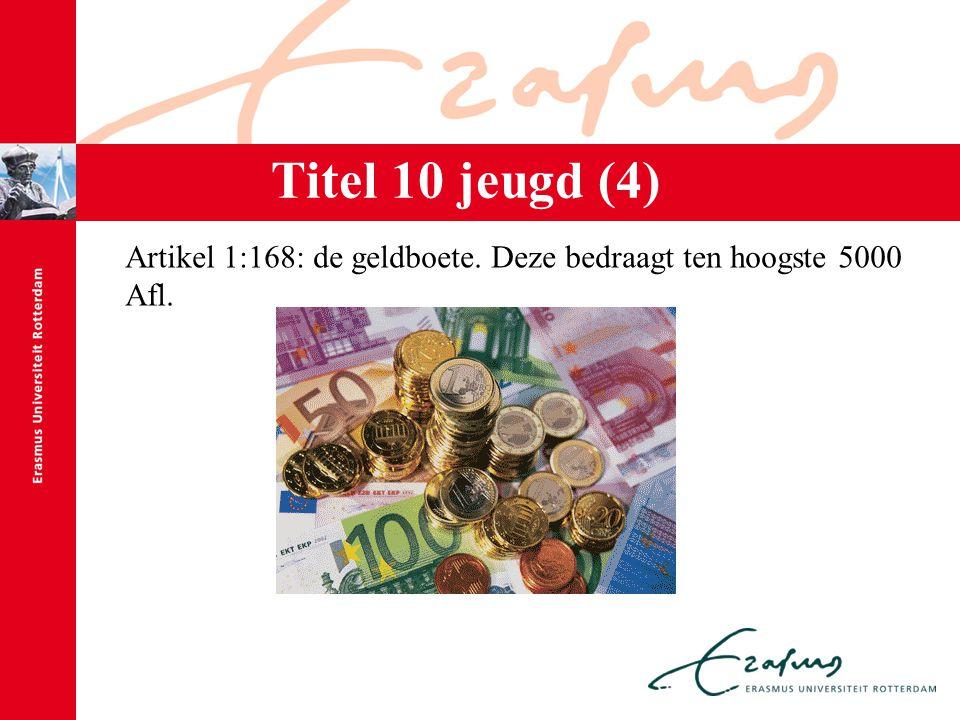 Artikel 1:168: de geldboete. Deze bedraagt ten hoogste 5000 Afl. Titel 10 jeugd (4)