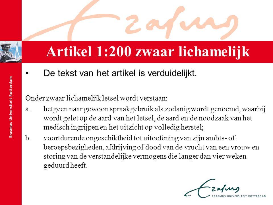 Artikel 1:200 zwaar lichamelijk letsel De tekst van het artikel is verduidelijkt. Onder zwaar lichamelijk letsel wordt verstaan: a.hetgeen naar gewoon