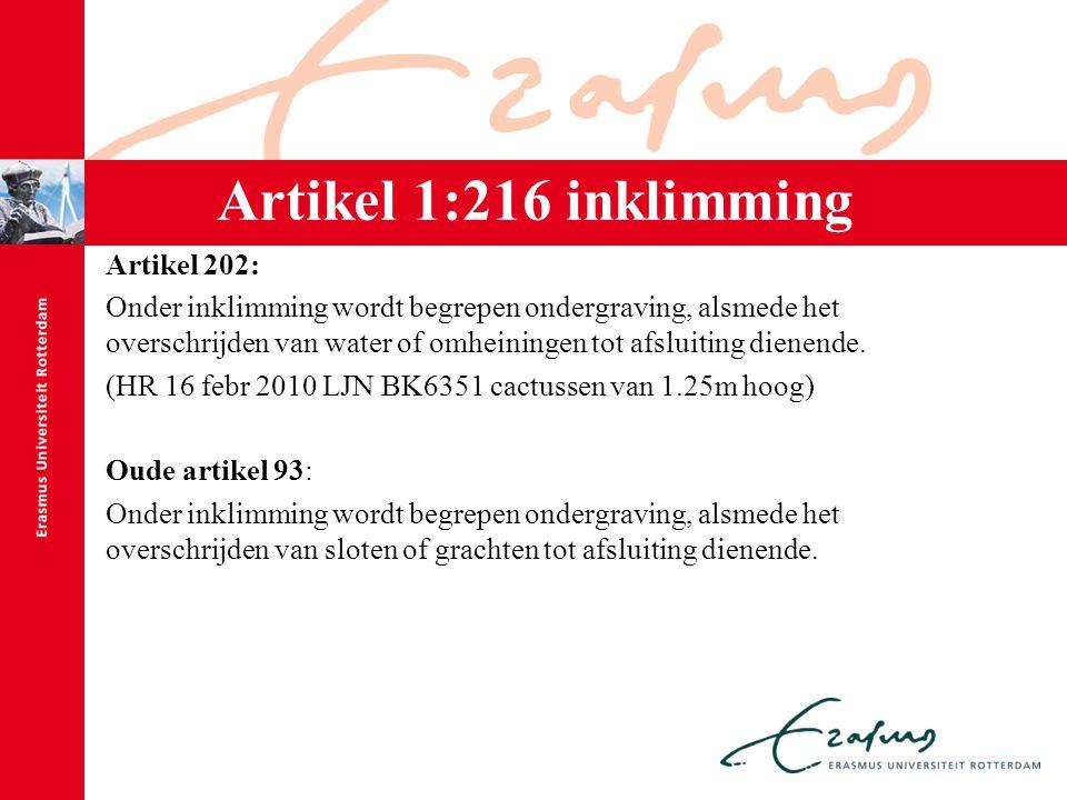 Artikel 1:216 inklimming Artikel 202: Onder inklimming wordt begrepen ondergraving, alsmede het overschrijden van water of omheiningen tot afsluiting