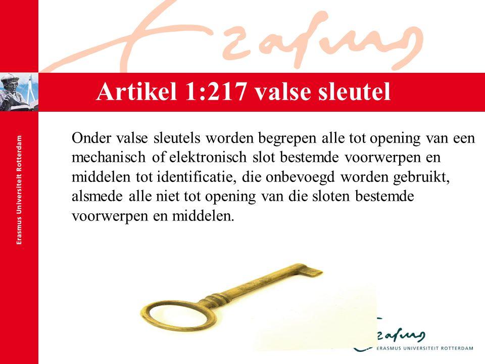 Artikel 1:217 valse sleutel Onder valse sleutels worden begrepen alle tot opening van een mechanisch of elektronisch slot bestemde voorwerpen en midde