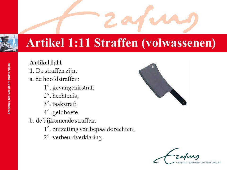Artikel 1:11 Straffen (volwassenen) Artikel 1:11 1. De straffen zijn: a. de hoofdstraffen: 1°. gevangenisstraf; 2°. hechtenis; 3°. taakstraf; 4°. geld