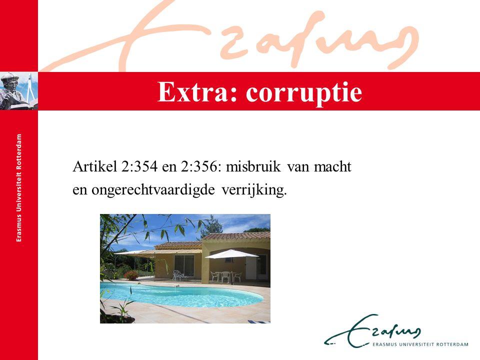 Extra: corruptie Artikel 2:354 en 2:356: misbruik van macht en ongerechtvaardigde verrijking.