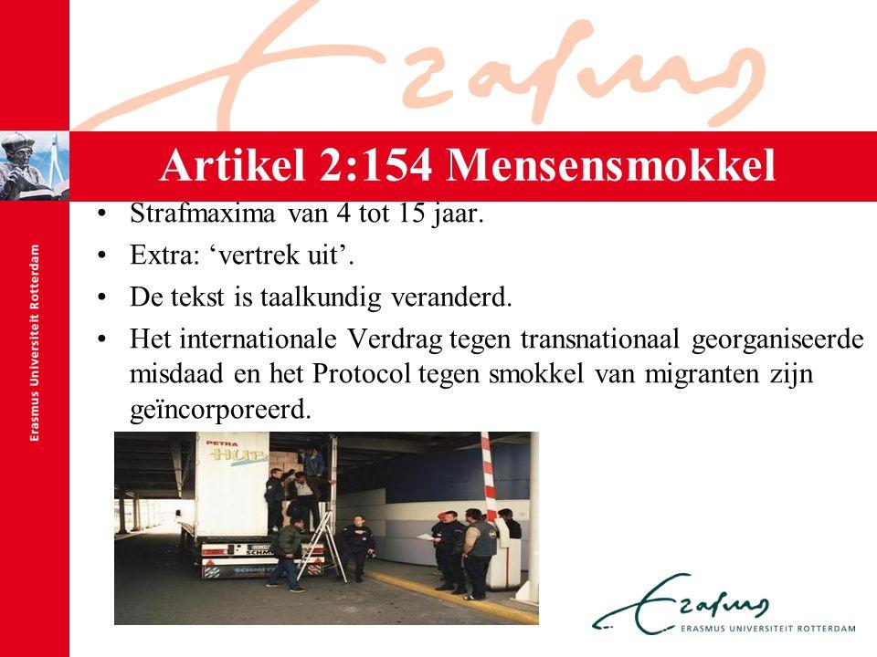 Artikel 2:154 Mensensmokkel Strafmaxima van 4 tot 15 jaar. Extra: 'vertrek uit'. De tekst is taalkundig veranderd. Het internationale Verdrag tegen tr