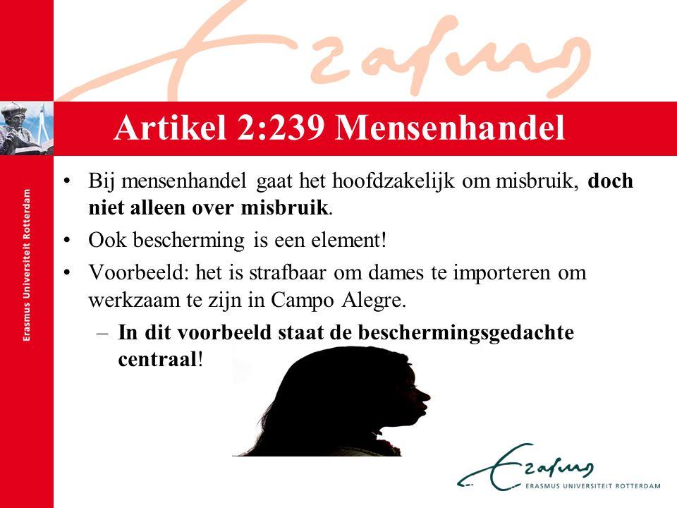 Artikel 2:239 Mensenhandel Bij mensenhandel gaat het hoofdzakelijk om misbruik, doch niet alleen over misbruik. Ook bescherming is een element! Voorbe