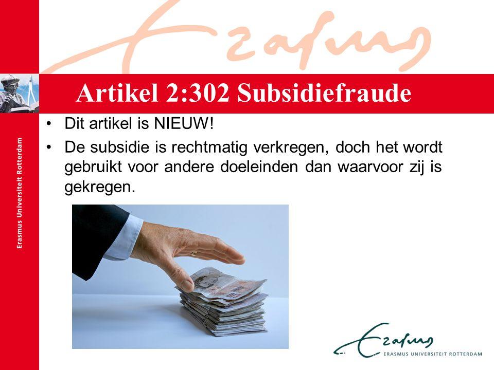 Artikel 2:302 Subsidiefraude Dit artikel is NIEUW! De subsidie is rechtmatig verkregen, doch het wordt gebruikt voor andere doeleinden dan waarvoor zi