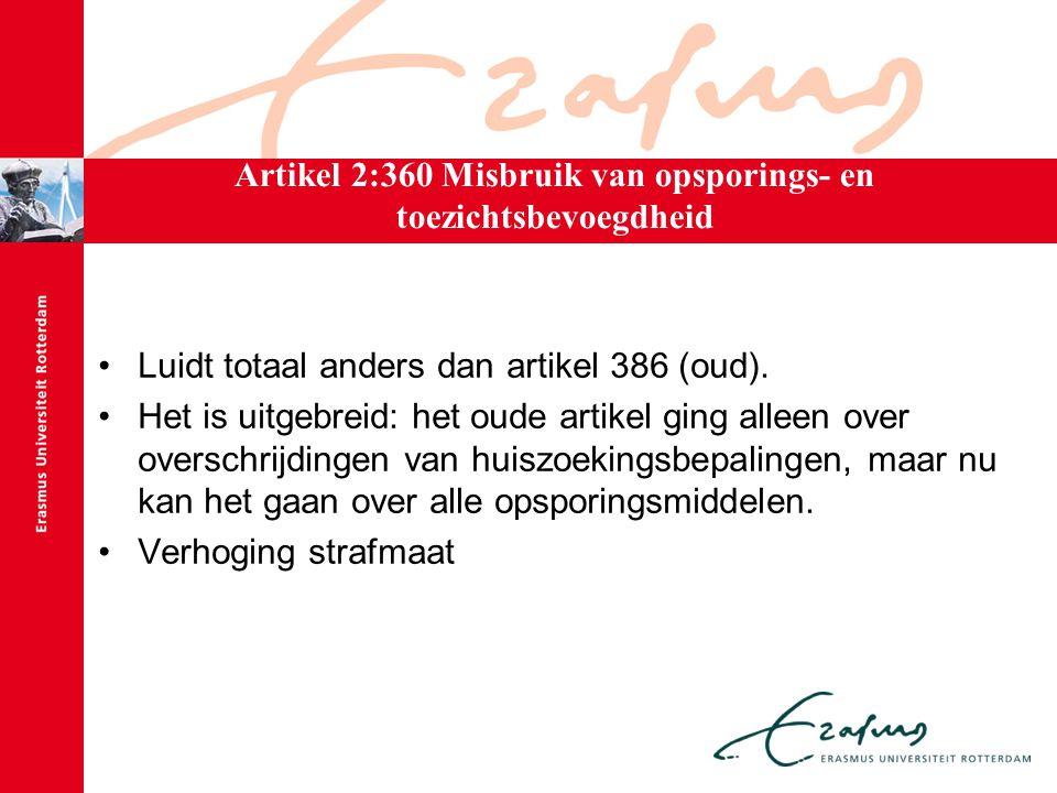 Artikel 2:360 Misbruik van opsporings- en toezichtsbevoegdheid Luidt totaal anders dan artikel 386 (oud). Het is uitgebreid: het oude artikel ging all