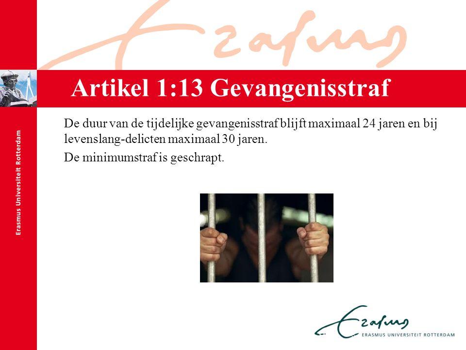 Artikel 1:13 Gevangenisstraf De duur van de tijdelijke gevangenisstraf blijft maximaal 24 jaren en bij levenslang-delicten maximaal 30 jaren. De minim