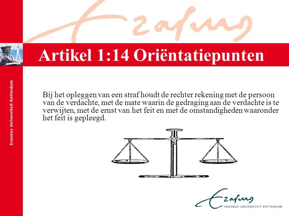 Artikel 1:14 Oriëntatiepunten Bij het opleggen van een straf houdt de rechter rekening met de persoon van de verdachte, met de mate waarin de gedragin