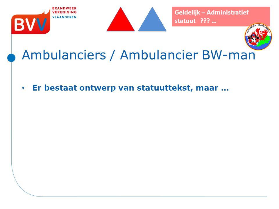 Ambulanciers / Ambulancier BW-man Er bestaat ontwerp van statuuttekst, maar … Geldelijk – Administratief statuut ??? …