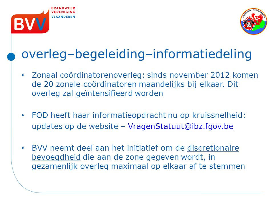 overleg–begeleiding–informatiedeling Zonaal coördinatorenoverleg: sinds november 2012 komen de 20 zonale coördinatoren maandelijks bij elkaar. Dit ove