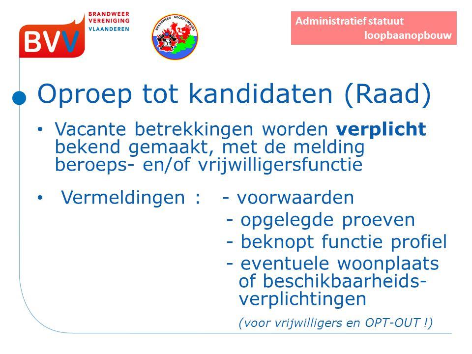 Oproep tot kandidaten (Raad) Vacante betrekkingen worden verplicht bekend gemaakt, met de melding beroeps- en/of vrijwilligersfunctie Vermeldingen : -