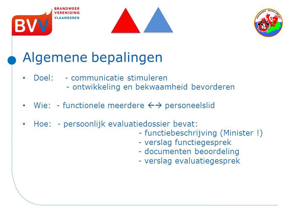 Algemene bepalingen Doel: - communicatie stimuleren - ontwikkeling en bekwaamheid bevorderen Wie: - functionele meerdere  personeelslid Hoe: - perso