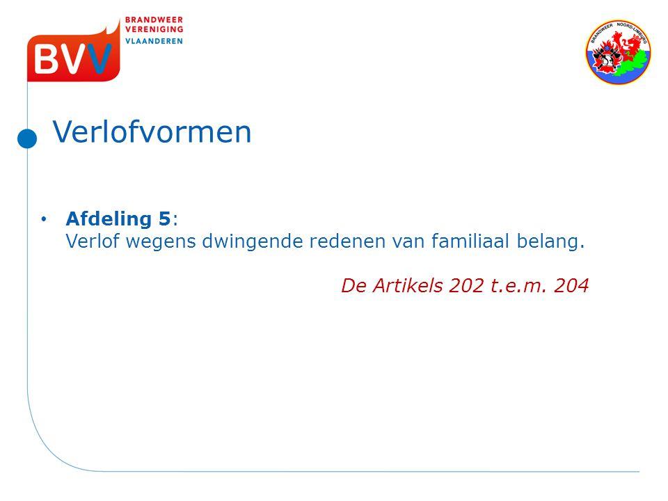 Verlofvormen Afdeling 5: Verlof wegens dwingende redenen van familiaal belang. De Artikels 202 t.e.m. 204