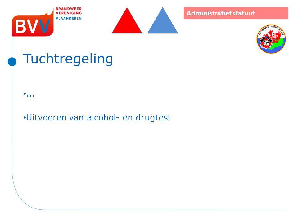 Tuchtregeling … Uitvoeren van alcohol- en drugtest Administratief statuut