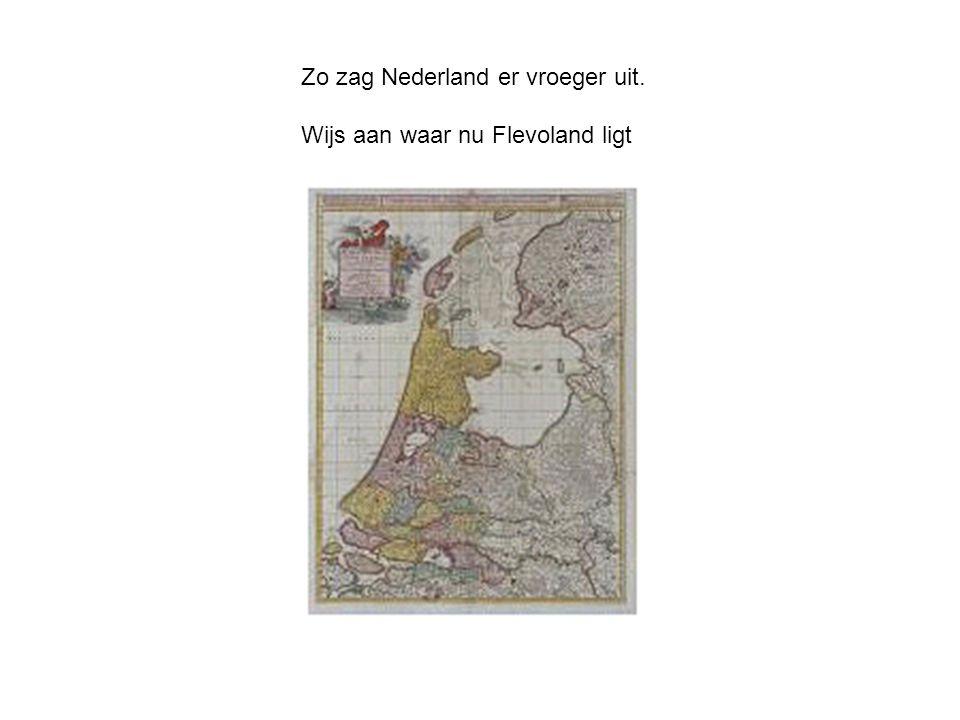 Zo zag Nederland er vroeger uit. Wijs aan waar nu Flevoland ligt