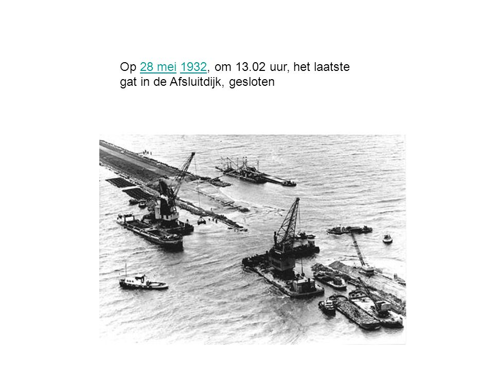 Op 28 mei 1932, om 13.02 uur, het laatste gat in de Afsluitdijk, gesloten28 mei1932
