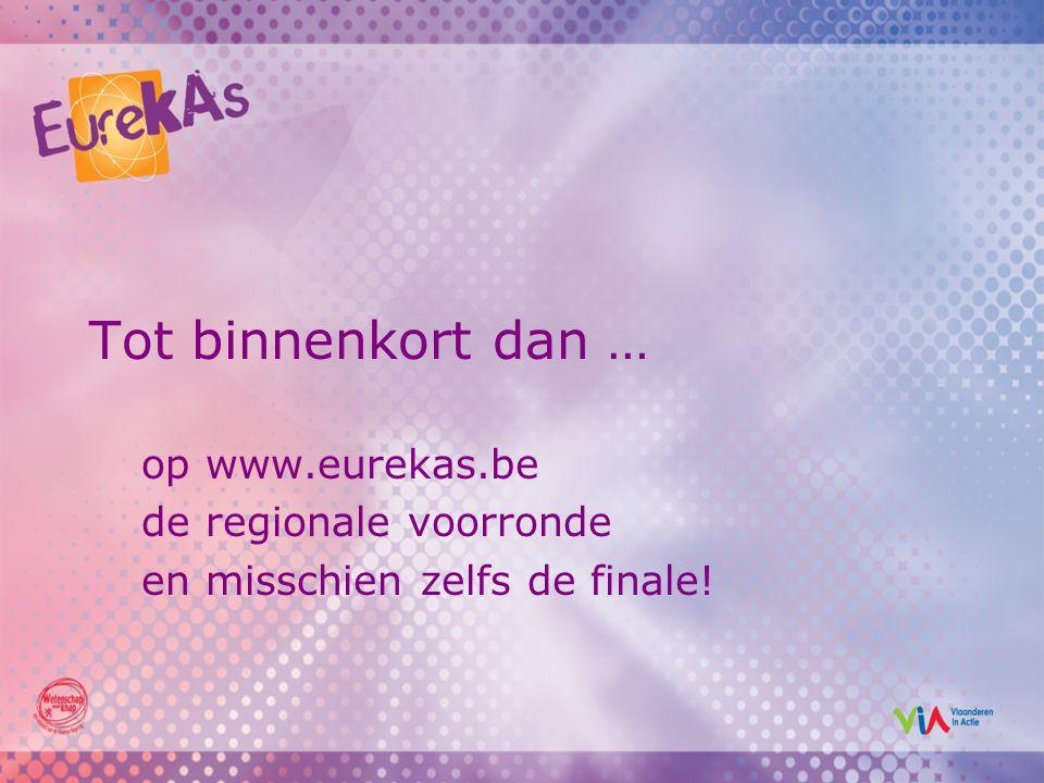 Tot binnenkort dan … op www.eurekas.be de regionale voorronde en misschien zelfs de finale!