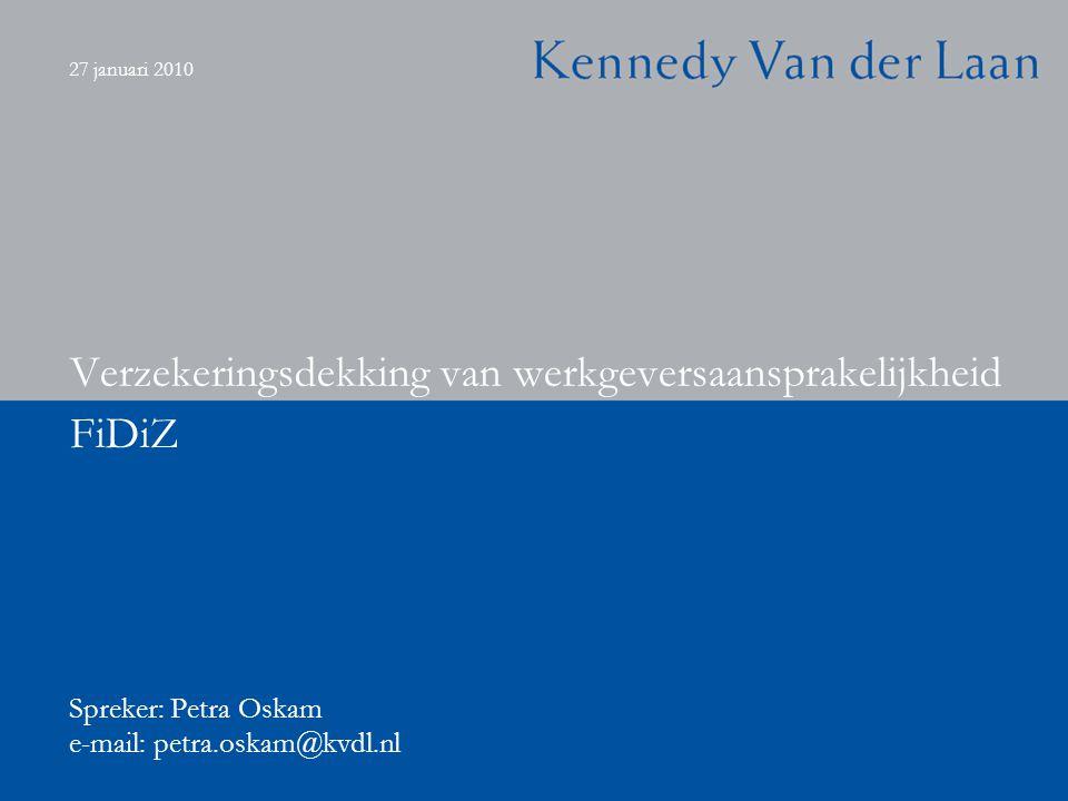 27 januari 2010 FiDiZ Verzekeringsdekking van werkgeversaansprakelijkheid Spreker: Petra Oskam e-mail: petra.oskam@kvdl.nl