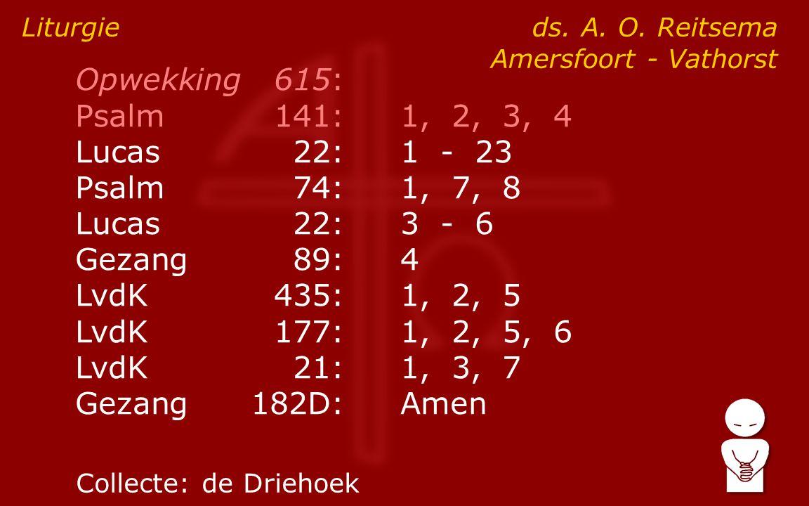 Opwekking615: Psalm141:1, 2, 3, 4 Lucas 22:1 - 23 Psalm74:1, 7, 8 Lucas 22:3 - 6 Gezang89:4 LvdK435:1, 2, 5 LvdK177:1, 2, 5, 6 LvdK21:1, 3, 7 Gezang182D:Amen Liturgie ds.