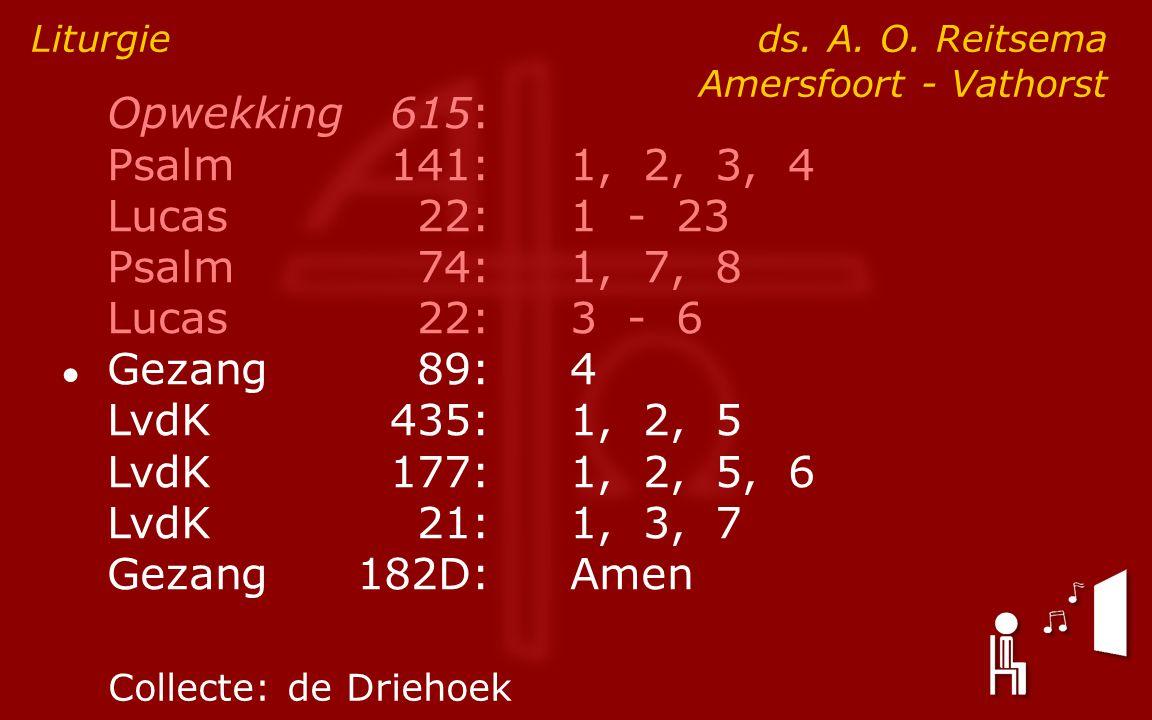 Opwekking615: Psalm141:1, 2, 3, 4 Lucas 22:1 - 23 Psalm74:1, 7, 8 Lucas 22:3 - 6 ● Gezang89:4 LvdK435:1, 2, 5 LvdK177:1, 2, 5, 6 LvdK21:1, 3, 7 Gezang182D:Amen Liturgie ds.