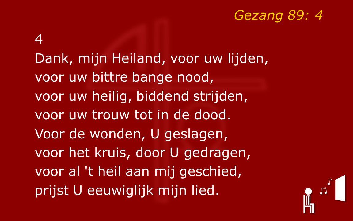 Gezang 89: 4 4 Dank, mijn Heiland, voor uw lijden, voor uw bittre bange nood, voor uw heilig, biddend strijden, voor uw trouw tot in de dood.