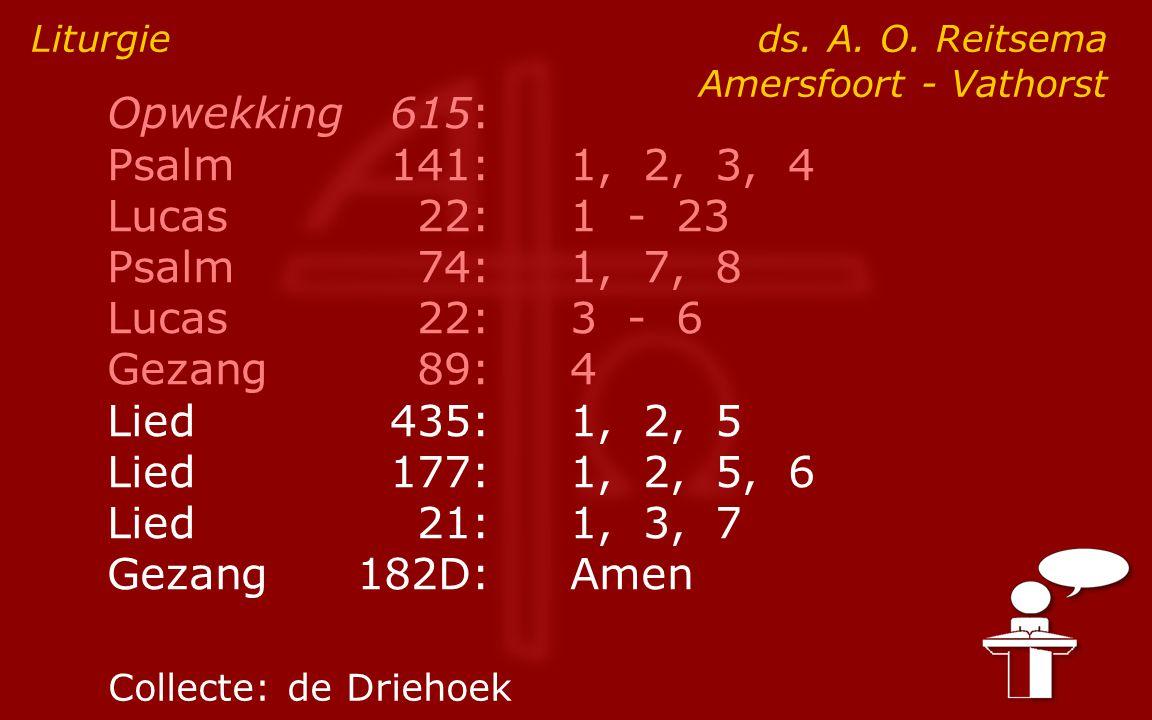 Opwekking615: Psalm141:1, 2, 3, 4 Lucas 22:1 - 23 Psalm74:1, 7, 8 Lucas 22:3 - 6 Gezang89:4 Lied435:1, 2, 5 Lied177:1, 2, 5, 6 Lied21:1, 3, 7 Gezang182D:Amen Liturgie ds.
