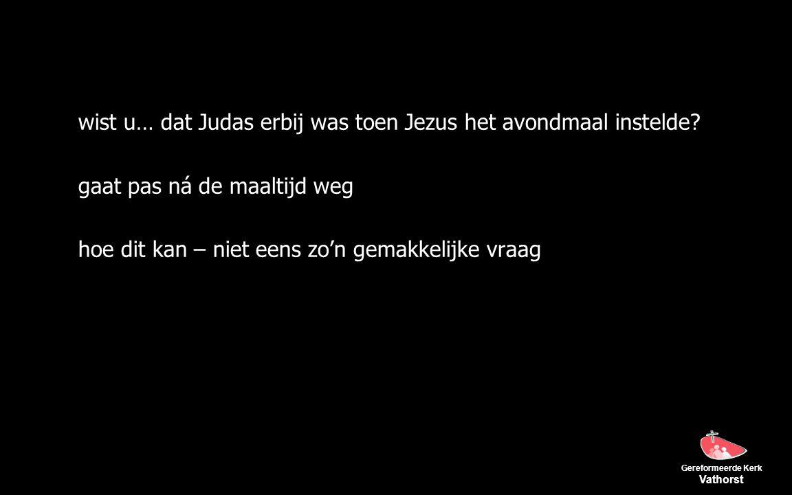 Gereformeerde Kerk Vathorst wist u… dat Judas erbij was toen Jezus het avondmaal instelde.