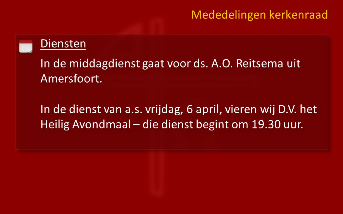 Diensten In de middagdienst gaat voor ds.A.O. Reitsema uit Amersfoort.