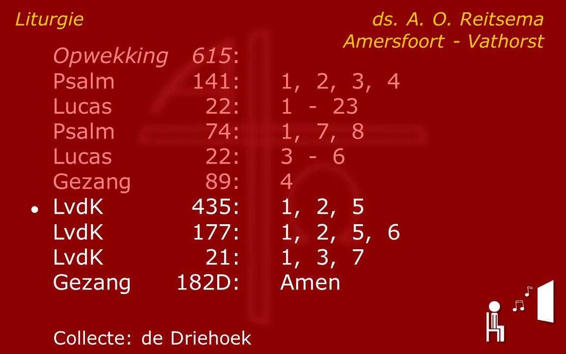 Opwekking615: Psalm141:1, 2, 3, 4 Lucas 22:1 - 23 Psalm74:1, 7, 8 Lucas 22:3 - 6 Gezang89:4 ● LvdK435:1, 2, 5 LvdK177:1, 2, 5, 6 LvdK21:1, 3, 7 Gezang182D:Amen Liturgie ds.
