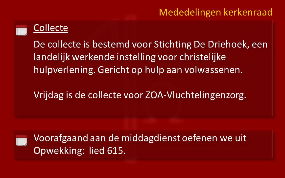 Collecte De collecte is bestemd voor Stichting De Driehoek, een landelijk werkende instelling voor christelijke hulpverlening.