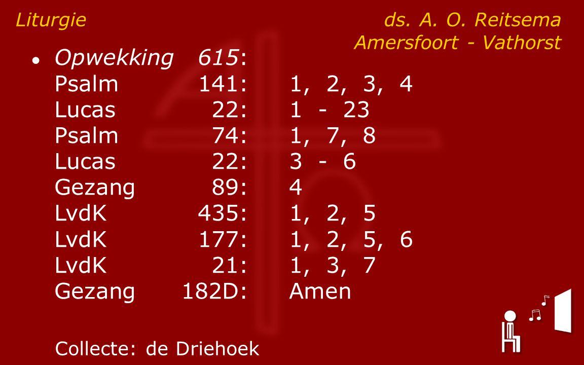 ● Opwekking615: Psalm141:1, 2, 3, 4 Lucas 22:1 - 23 Psalm74:1, 7, 8 Lucas 22:3 - 6 Gezang89:4 LvdK435:1, 2, 5 LvdK177:1, 2, 5, 6 LvdK21:1, 3, 7 Gezang182D:Amen Liturgie ds.