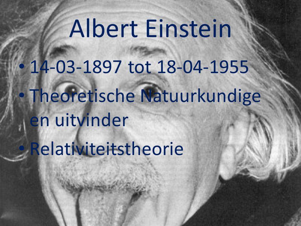 Albert Einstein 14-03-1897 tot 18-04-1955 Theoretische Natuurkundige en uitvinder Relativiteitstheorie