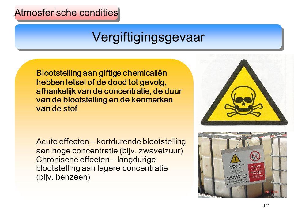 17 Blootstelling aan giftige chemicaliën hebben letsel of de dood tot gevolg, afhankelijk van de concentratie, de duur van de blootstelling en de kenm