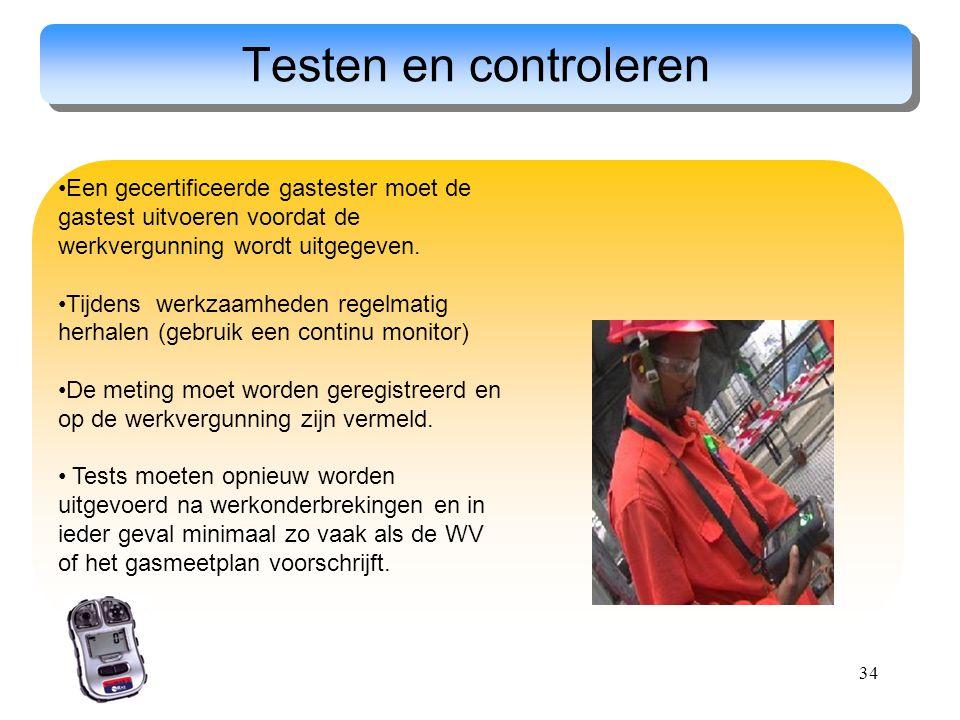 34 Testen en controleren Een gecertificeerde gastester moet de gastest uitvoeren voordat de werkvergunning wordt uitgegeven. Tijdens werkzaamheden reg