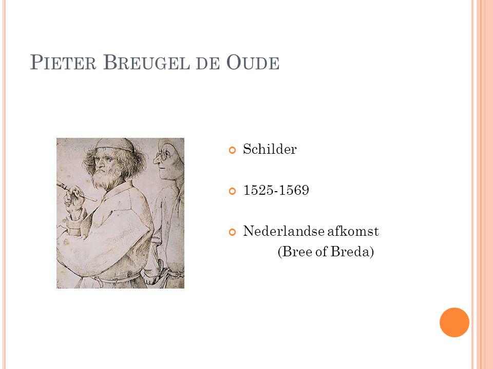 P IETER B REUGEL DE O UDE Schilder 1525-1569 Nederlandse afkomst (Bree of Breda)