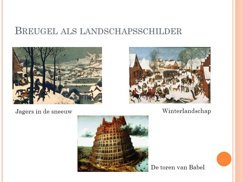 B REUGEL ALS LANDSCHAPSSCHILDER De toren van Babel Winterlandschap Jagers in de sneeuw
