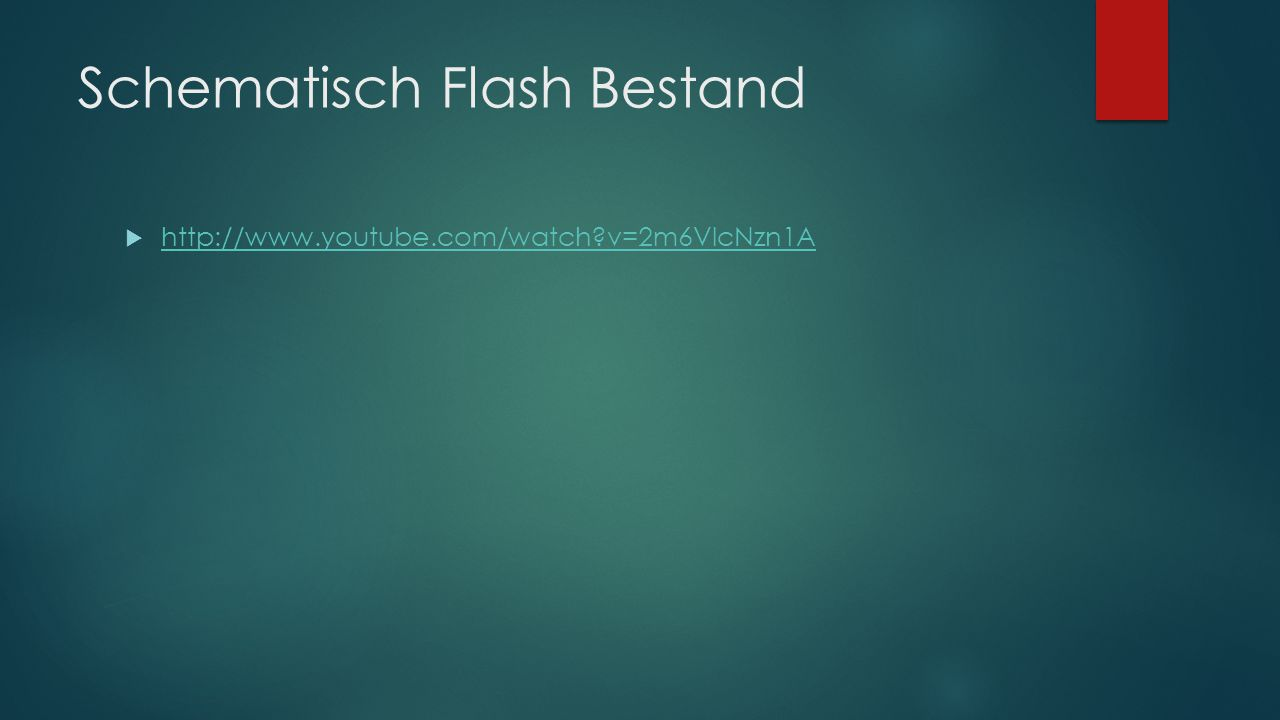 Schematisch Flash Bestand  http://www.youtube.com/watch?v=2m6VlcNzn1A http://www.youtube.com/watch?v=2m6VlcNzn1A