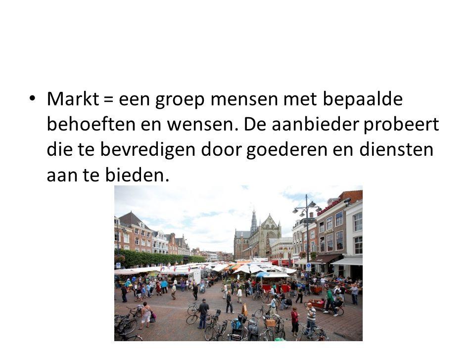 Markt = een groep mensen met bepaalde behoeften en wensen. De aanbieder probeert die te bevredigen door goederen en diensten aan te bieden.
