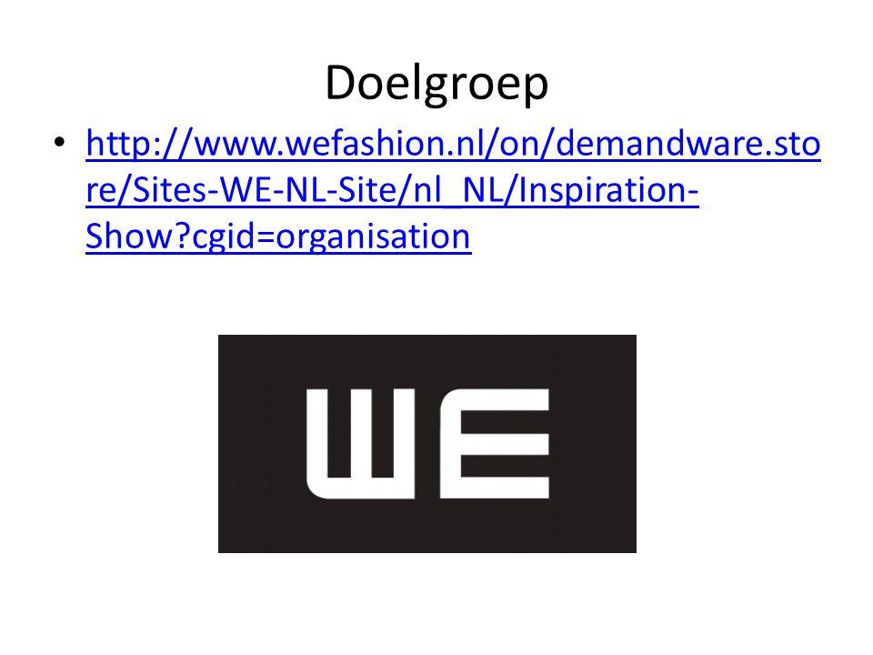 Doelgroep http://www.wefashion.nl/on/demandware.sto re/Sites-WE-NL-Site/nl_NL/Inspiration- Show?cgid=organisation http://www.wefashion.nl/on/demandwar
