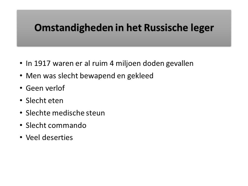 Omstandigheden in het Russische leger In 1917 waren er al ruim 4 miljoen doden gevallen Men was slecht bewapend en gekleed Geen verlof Slecht eten Slechte medische steun Slecht commando Veel deserties