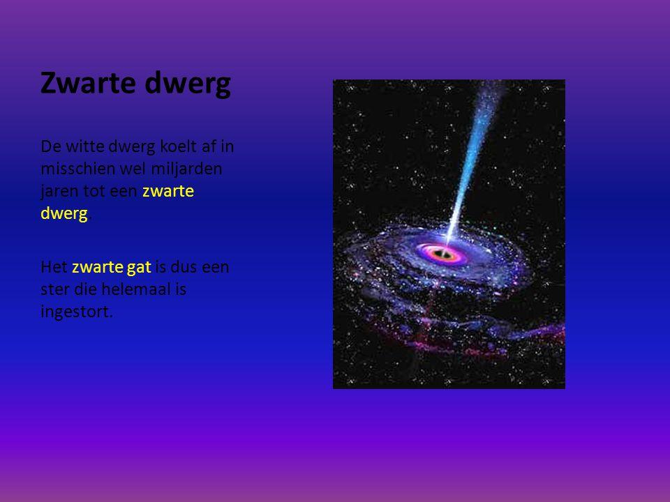 Witte dwerg Een witte dwerg is een ster die aan het einde van zijn levenscyclus is gekomen. De witte dwerg is ongeveer zo groot als de aarde. Deze is