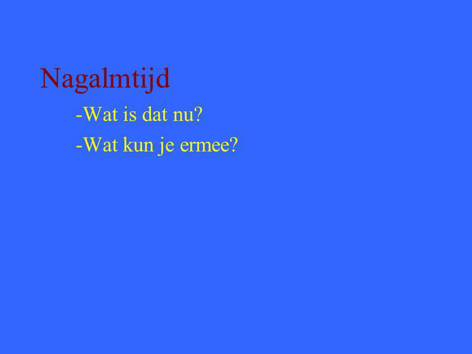 Nagalmtijd -Wat is dat nu -Wat kun je ermee