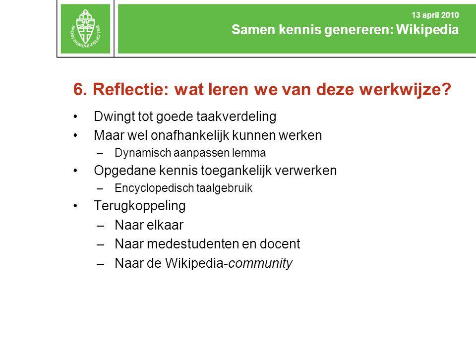 6. Reflectie: wat leren we van deze werkwijze? Dwingt tot goede taakverdeling Maar wel onafhankelijk kunnen werken –Dynamisch aanpassen lemma Opgedane