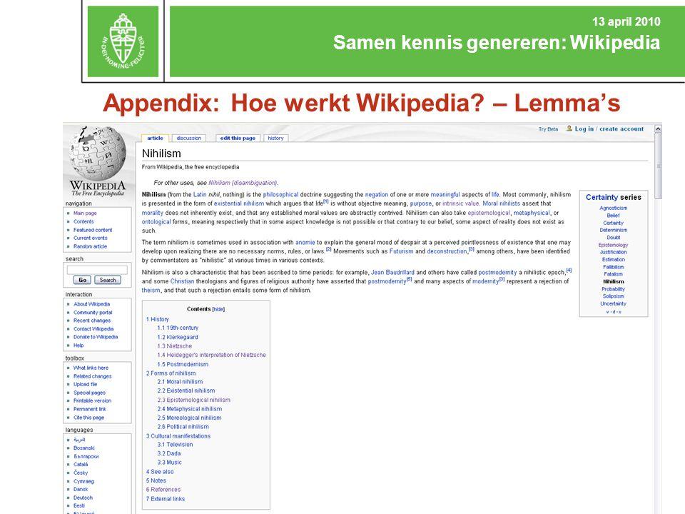Appendix: Hoe werkt Wikipedia? – Lemma's Samen kennis genereren: Wikipedia 13 april 2010