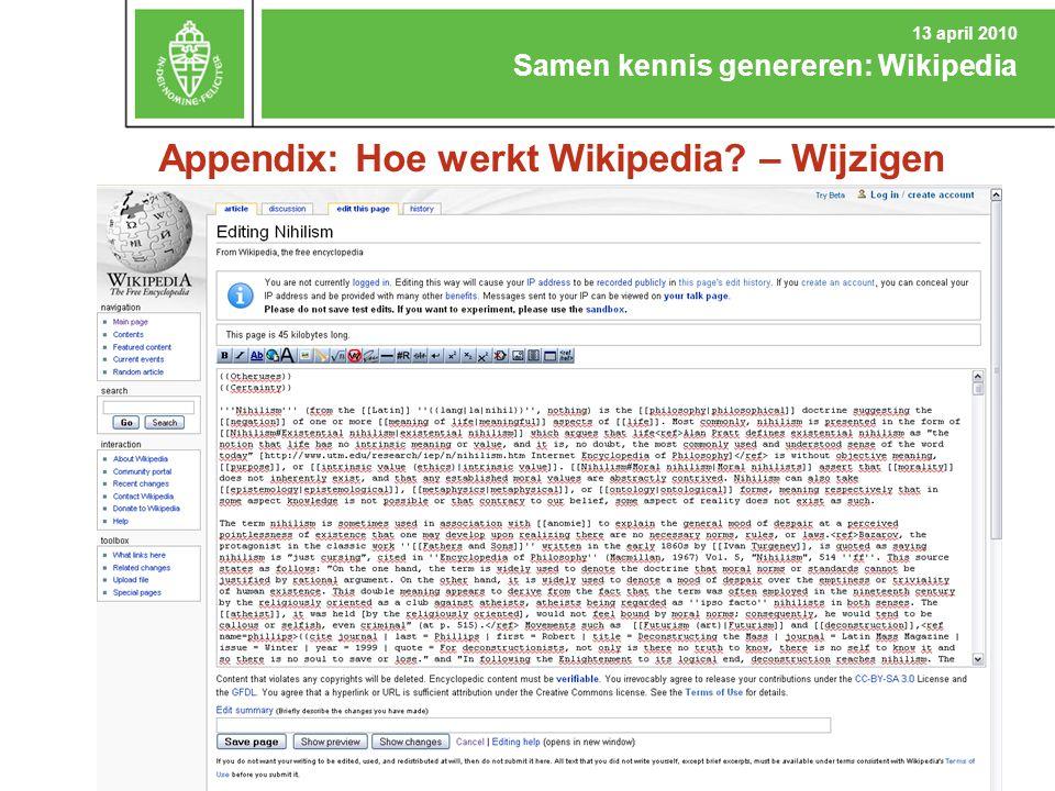 Appendix: Hoe werkt Wikipedia? – Wijzigen Samen kennis genereren: Wikipedia 13 april 2010