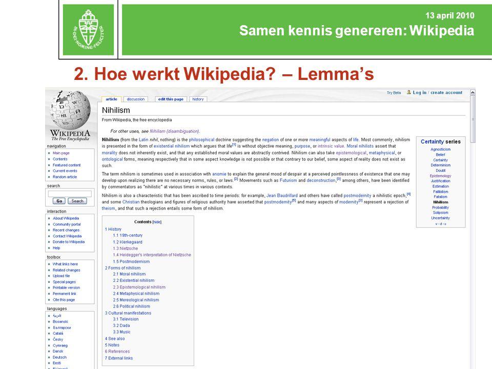 2. Hoe werkt Wikipedia? – Lemma's Samen kennis genereren: Wikipedia 13 april 2010