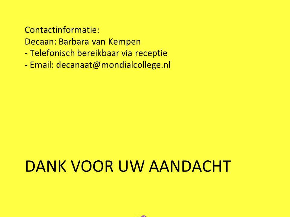 Contactinformatie: Decaan: Barbara van Kempen - Telefonisch bereikbaar via receptie - Email: decanaat@mondialcollege.nl DANK VOOR UW AANDACHT