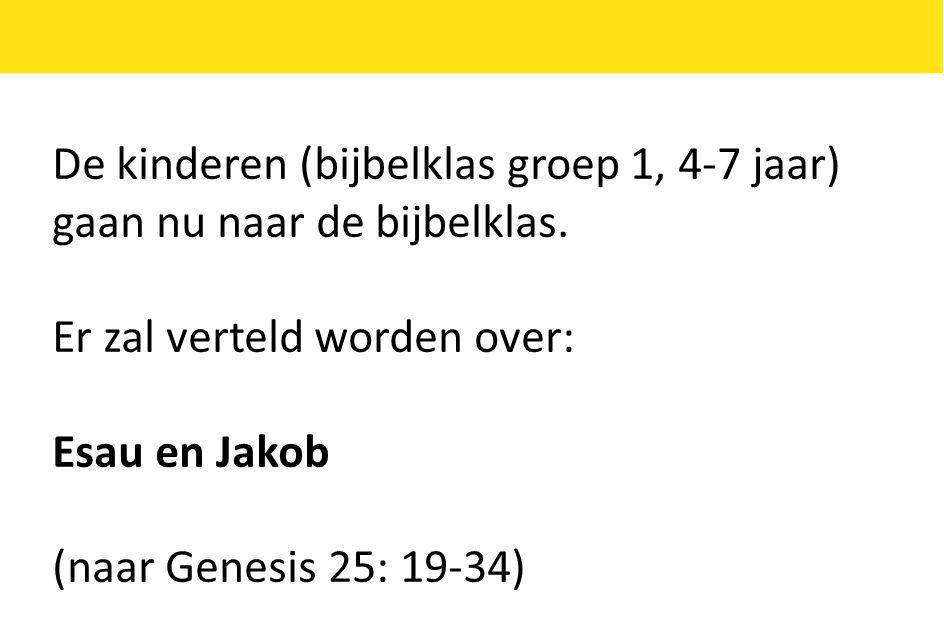 De kinderen (bijbelklas groep 1, 4-7 jaar) gaan nu naar de bijbelklas. Er zal verteld worden over: Esau en Jakob (naar Genesis 25: 19-34)