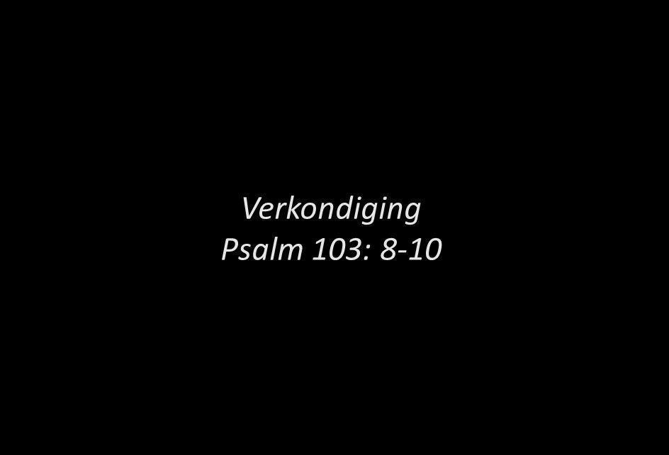 Verkondiging Psalm 103: 8-10