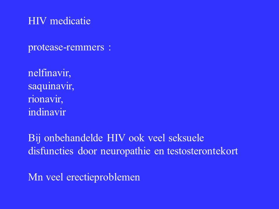 HIV medicatie protease-remmers : nelfinavir, saquinavir, rionavir, indinavir Bij onbehandelde HIV ook veel seksuele disfuncties door neuropathie en te